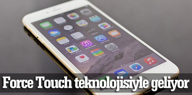 iPhone 6S Force Touch teknolojisiyle geliyor. İşte iPhone 6S'in yeni özelliği