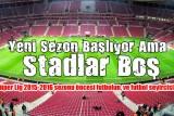 Süper Lig Yeni Sezonu Başlıyor Ama Stadlar Boş