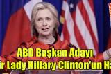 ABD Başkan Adayı, Demir Lady Hillary Clinton'un Hayatı