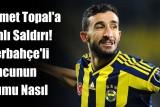 Mehmet Topal'a Silahlı Saldırı. Fenerbahçe'li Oyuncunun Durumu Nasıl