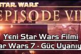 Yeni Star Wars Filmi: Star Wars 7 - Güç Uyanıyor