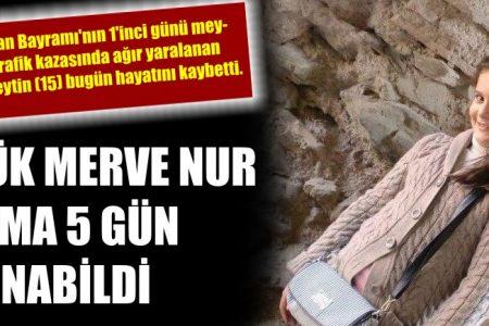 Merve Nur yaşam mücadelesini kaybetti