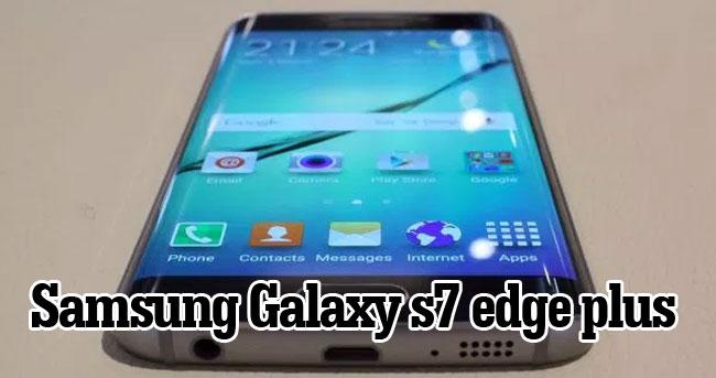 Samsung Galaxy s7 edge plus özellikleri neler olacak