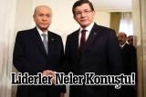 Başbakan Davutoğlu MHP lideri Devlet Bahçeli ile ne konuştu?