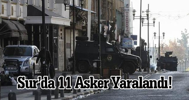 Satışmaların devam ettiği Diyarbakır Sur'da 11 asker yaralandı